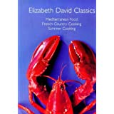 "Elizabeth David Classics: ""Mediterranean Food"", ""French Country Cooking"" and ""Summer Cooking""by Elizabeth David"
