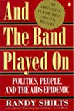And the Band Played On: Politics, People, and the AIDS Epidemic (014011369X) by Randy Shilts