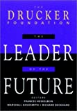 The leader of the future:new visions- strategies- and practices for the next era