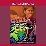 Girls Who Rocked the World: Heroines from Sacagawea to Sheryl Swoopes | Amelie Weldon