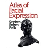 Atlas of Facial Expression: An Account of Facial Expression for Artists, Actors and Writersby Stephen Rogers Peck
