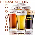 Fermenting Revolution: How to Drink Beer and Save the World (       UNABRIDGED) by Mark Christopher O'Brien Narrated by Daniel Maté