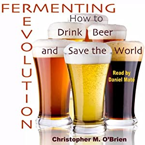 Fermenting Revolution: How to Drink Beer and Save the World | [Mark Christopher O'Brien]
