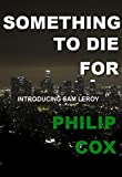 Something To Die For (Sam Leroy Book 1)