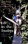 Life in the Treetops: Adventures of a...
