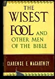 The wisest fool: And other men of the Bible