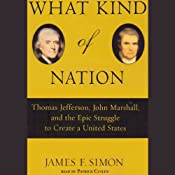 What Kind of Nation: Jefferson, Marshall, and the Epic Struggle to Create a United States | [James F. Simon]