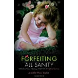 Forfeiting All Sanity: A Mother's Story of Raising a Child with Fetal Alcohol Syndromeby Jennifer Poss Taylor