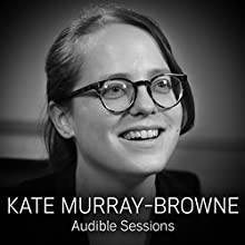 Kate Murray-Browne: Audible Sessions: FREE Exclusive Interview Discours Auteur(s) : Elise Italiaander Narrateur(s) : Kate Murray-Browne