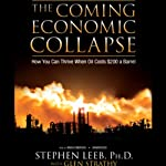 The Coming Economic Collapse: How You Can Thrive When Oil Costs $200 a Barrel | Dr. Stephen Leeb,Glen Strathy