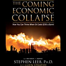 The Coming Economic Collapse: How You Can Thrive When Oil Costs $200 a Barrel (       UNABRIDGED) by Dr. Stephen Leeb, Glen Strathy Narrated by Brian Emerson