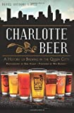 Charlotte Beer:: A History of Brewing in the Queen City (American Palate)