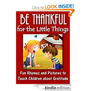 Click to open expanded view Share your own customer images Be Thankful for the Little Things; Fun Rhymes and Pictures to Teach Children about Gratitude (Gratitude Series)