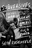 Subversives: The FBI's War on Student Radicals, and Reagan's Rise to Power by Rosenfeld, Seth 1st (first) Edition [Hardcover(2012/8/21)]