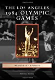 Los Angeles 1984 Olympic Games, The (Images of Sports)