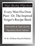 img - for Every Man His Own Poet - Or, The Inspired Singer's Recipe Book book / textbook / text book