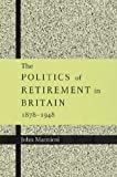 img - for The Politics of Retirement in Britain, 1878-1948 by John Macnicol (2002-04-18) book / textbook / text book