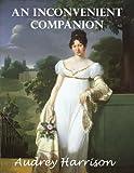 An Inconvenient Companion (A Regency Romance): Inconvenient Trilogy - Book 3 (English Edition)