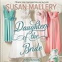 Daughters of the Bride Hörbuch von Susan Mallery Gesprochen von: Tanya Eby