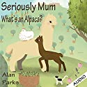 Seriously Mum, What's an Alpaca? Audiobook by Alan Parks Narrated by Nigel Patterson