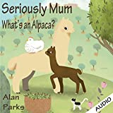 img - for Seriously Mum, What's an Alpaca? book / textbook / text book
