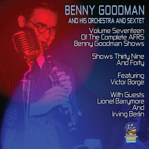 AFRS Benny Goodman Show Volume 17 by Benny Goodman and His Orchestra and Sextet