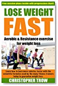 Lose weight fast: Aerobic and Resistance exercise for weight loss: Learn how to burn more calories faster with the scientific formulas used by many fitness ... Loss, Low Carb Diet, Bodybuilding Book 1)
