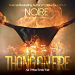 Thong on Fire: An Urban Erotic Tale |  Noire