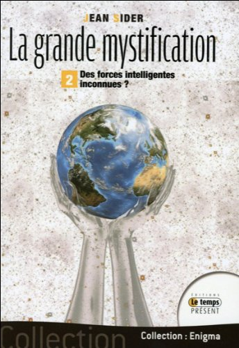 La grande mystification - T2 - Des forces intelligentes inconnues ?