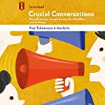 Key Takeaways & Analysis of Crucial Conversations: Tools for Talking When Stakes Are High by Kerry Patterson, Joseph Grenny, Ron McMillan, and Al Switzer |  Instaread