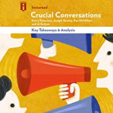 Key Takeaways & Analysis of Crucial Conversations: Tools for Talking When Stakes Are High by Kerry Patterson, Joseph Grenny, Ron McMillan, and Al Switzer Audiobook by  Instaread Narrated by Michael Gilboe