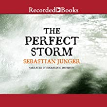 The Perfect Storm: A True Story of Men Against the Sea (       UNABRIDGED) by Sebastian Junger Narrated by Richard Davidson
