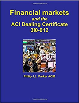 Financial Markets And The Aci Dealing Certificate 3I0-012
