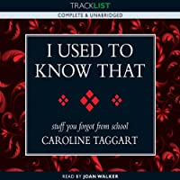 I Used to Know That: Stuff You Forgot from School (       UNABRIDGED) by Caroline Taggart Narrated by Joan Walker