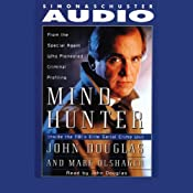 Mind Hunter: Inside the FBI's Elite Serial Crime Unit | [John E. Douglas, Mark Olshaker]