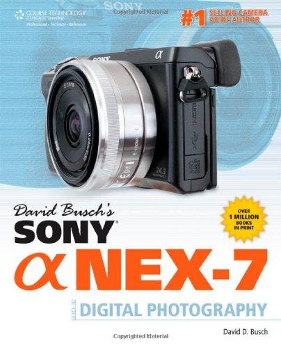 David Busch's Sony Alpha NEX-7 Guide to Digital Photography (David Busch's Digital Photography Guides)