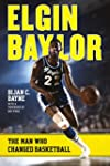 Elgin Baylor: The Man Who Changed Bas...