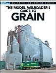 The Model Railroader's Guide to Grain...