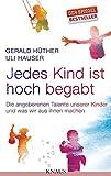 Jedes Kind ist hoch begabt: Die angeborenen Talente unserer Kinder und was wir aus ihnen machen - Gerald Hüther, Uli Hauser