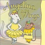 Angelina in the Wings (Angelina Ballerina)