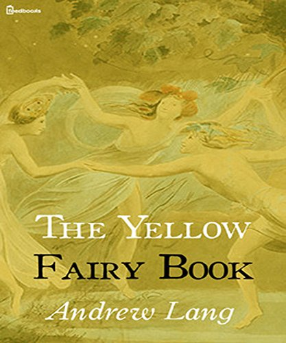Andrew Lang - The Yellow Fairy Book (Illustrated)