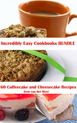Incredibly Easy Cookbooks Bundle: 60 Coffeecake and Cheesecake Recipes PDF