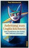 Anleitung zum Unglücklichsein. Vom Schlechten des Guten oder Hekates Lösungen. (3492043607) by Watzlawick, Paul