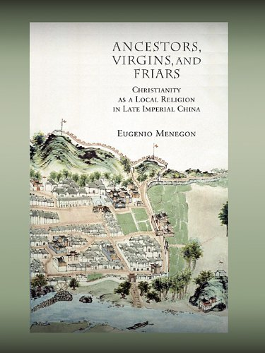 Ancestors, Virgins, and Friars: Christianity as a Local Religion in Late Imperial China (Harvard-Yenching Institute Mono