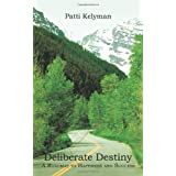 Deliberate Destiny: A Roadmap to Happiness and Success ~ Patti Kelyman