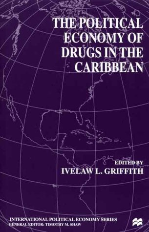 The Political Economy of Drugs in the Caribbean (International Political Economy Series)