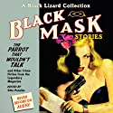 Black Mask 4: The Parrot That Wouldn't Talk: And Other Crime Fiction from the Legendary Magazine (       UNABRIDGED) by Otto Penzler Narrated by Carol Monda, Alan Sklar, Jeff Gurner, Pete Larkin, Oliver Wyman