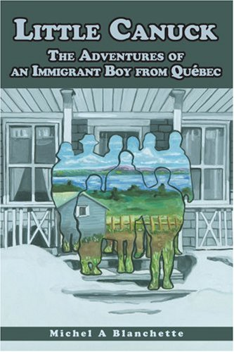 Little Canuck: The Adventures of an Immigrant Boy from Québec
