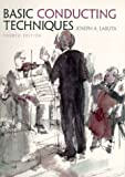 Basic Conducting Techniques (4th Edition) (0130852961) by Joseph A. Labuta