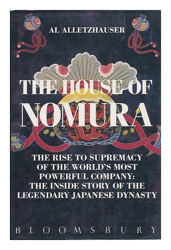 the-house-of-nomura-the-rise-to-power-of-the-worlds-most-powerful-company-by-al-alletzhauser-1990-01